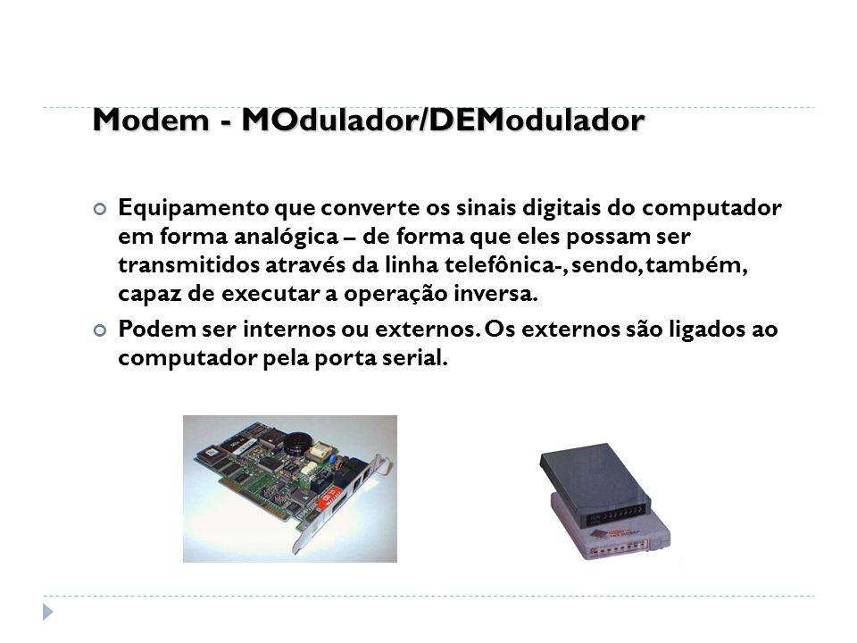 Modem - MOdulador/DEModulador Equipamento que converte os sinais digitais do computador em forma analógica – de forma que eles possam ser transmitidos