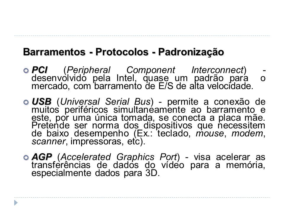 Barramentos - Protocolos - Padronização PCI PCI (Peripheral Component Interconnect) - desenvolvido pela Intel, quase um padrão para o mercado, com bar