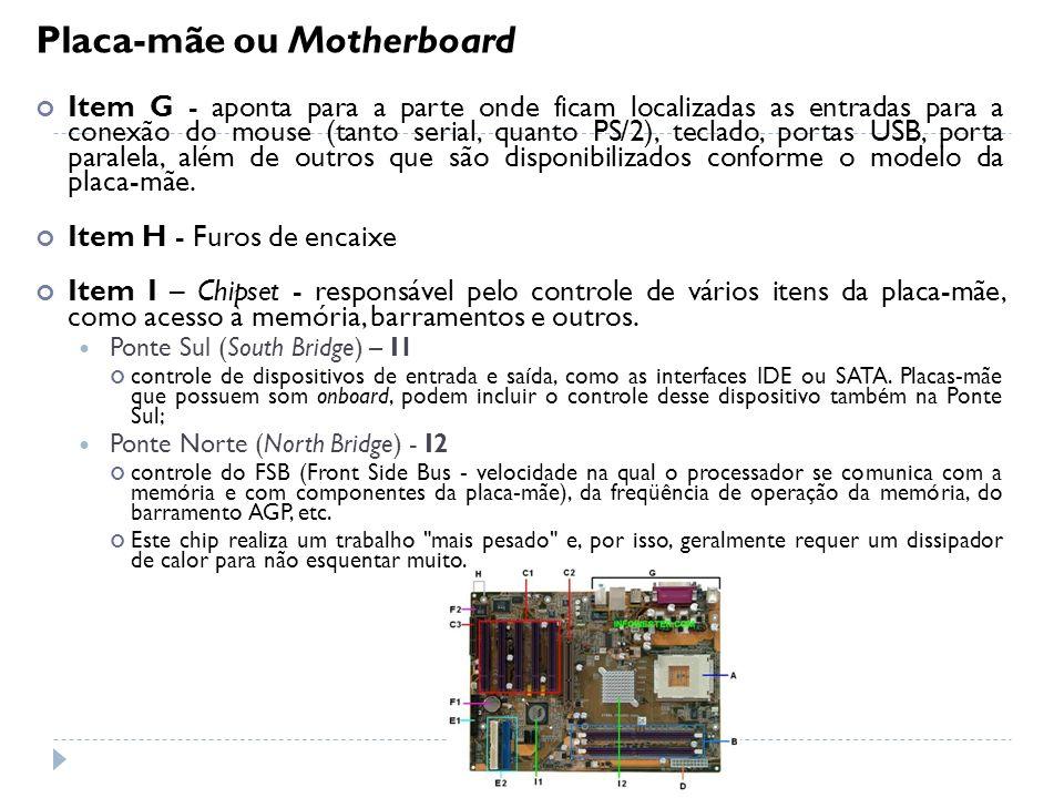 Placa-mãe ou Motherboard Item G - aponta para a parte onde ficam localizadas as entradas para a conexão do mouse (tanto serial, quanto PS/2), teclado,