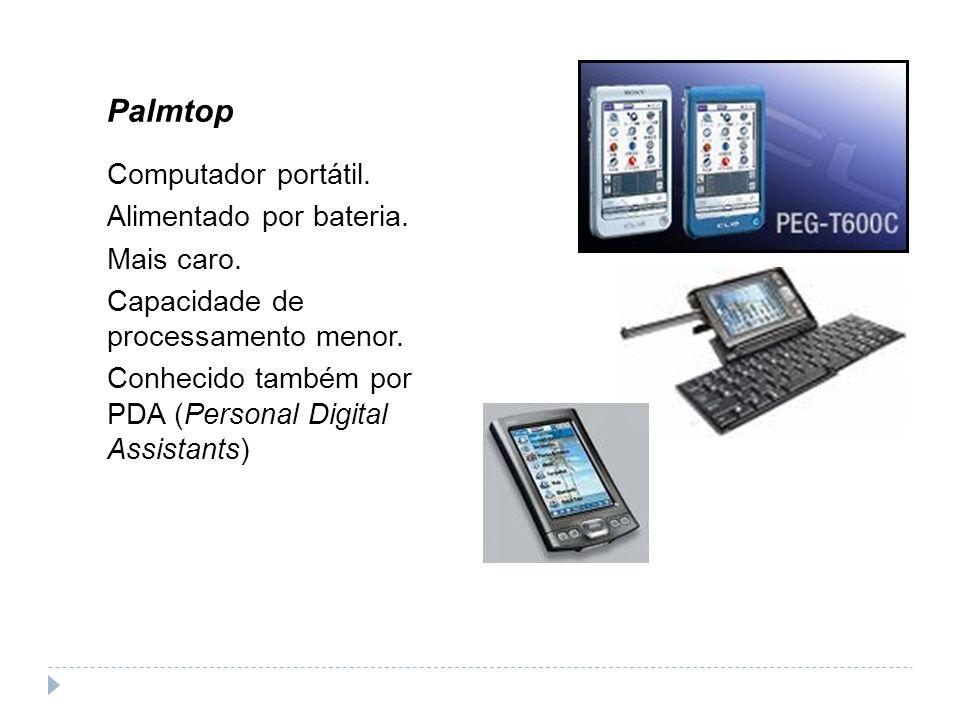 Palmtop Computador portátil. Alimentado por bateria. Mais caro. Capacidade de processamento menor. Conhecido também por PDA (Personal Digital Assistan