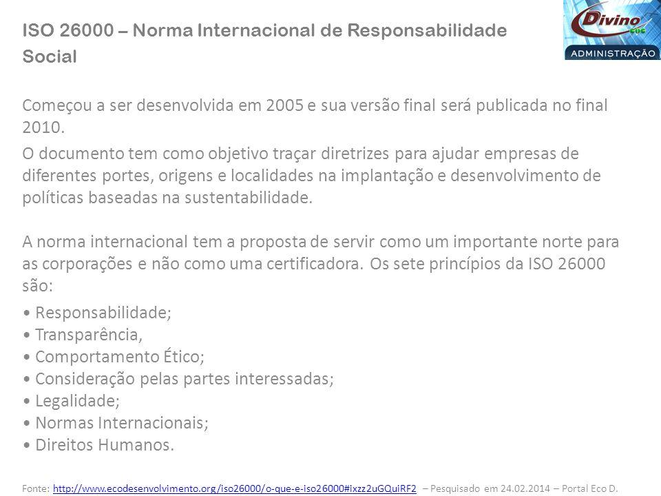 ISO 26000 – Norma Internacional de Responsabilidade Social Começou a ser desenvolvida em 2005 e sua versão final será publicada no final 2010. O docum
