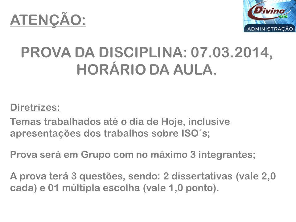 ATENÇÃO: PROVA DA DISCIPLINA: 07.03.2014, HORÁRIO DA AULA. Diretrizes: Temas trabalhados até o dia de Hoje, inclusive apresentações dos trabalhos sobr