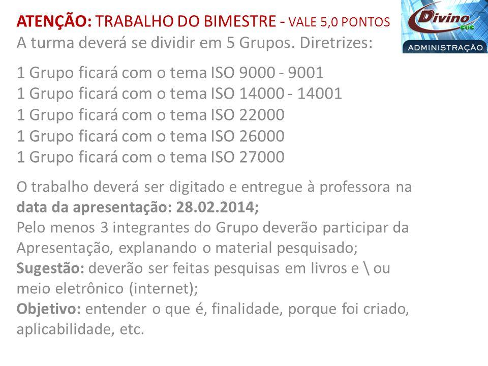 ATENÇÃO: TRABALHO DO BIMESTRE - VALE 5,0 PONTOS A turma deverá se dividir em 5 Grupos. Diretrizes: 1 Grupo ficará com o tema ISO 9000 - 9001 1 Grupo f