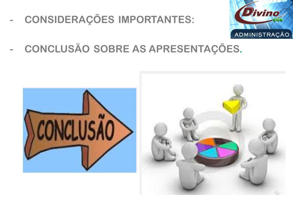 -CONSIDERAÇÕES IMPORTANTES: -CONCLUSÃO SOBRE AS APRESENTAÇÕES.