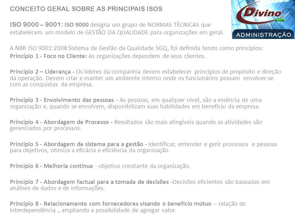 CONCEITO GERAL SOBRE AS PRINCIPAIS ISOS ISO 9000 – 9001: ISO 9000 designa um grupo de NORMAS TÉCNICAS que estabelecem um modelo de GESTÃO DA QUALIDADE