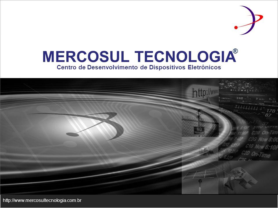 MERCOSUL TECNOLOGIA http://www.mercosultecnologia.com.br Centro de Desenvolvimento de Dispositivos Eletrônicos ®