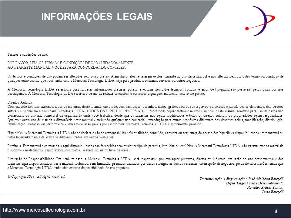 INFORMAÇÕES LEGAIS http://www.mercosultecnologia.com.br 4 Documentação e diagramação: José Adalberto Botezelli Depto.