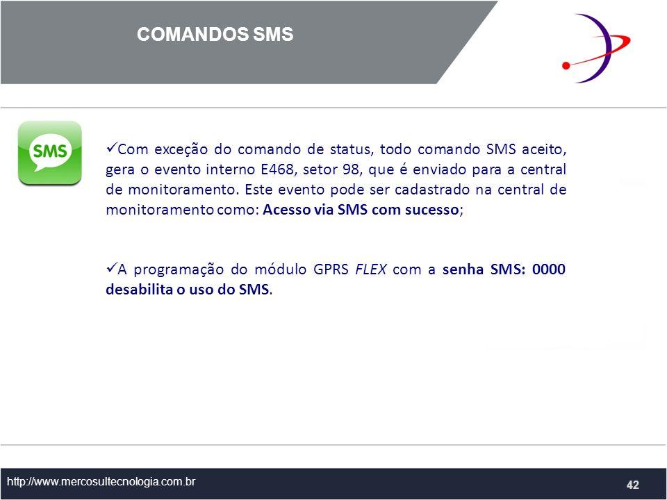 COMANDOS SMS http://www.mercosultecnologia.com.br Com exceção do comando de status, todo comando SMS aceito, gera o evento interno E468, setor 98, que é enviado para a central de monitoramento.