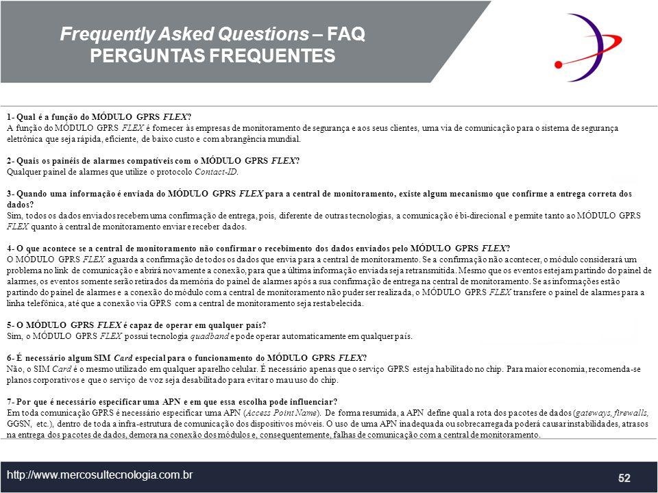 Frequently Asked Questions – FAQ PERGUNTAS FREQUENTES http://www.mercosultecnologia.com.br 1- Qual é a função do MÓDULO GPRS FLEX.