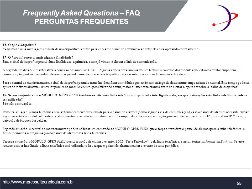 Frequently Asked Questions – FAQ PERGUNTAS FREQUENTES http://www.mercosultecnologia.com.br 16- O que é keepalive.