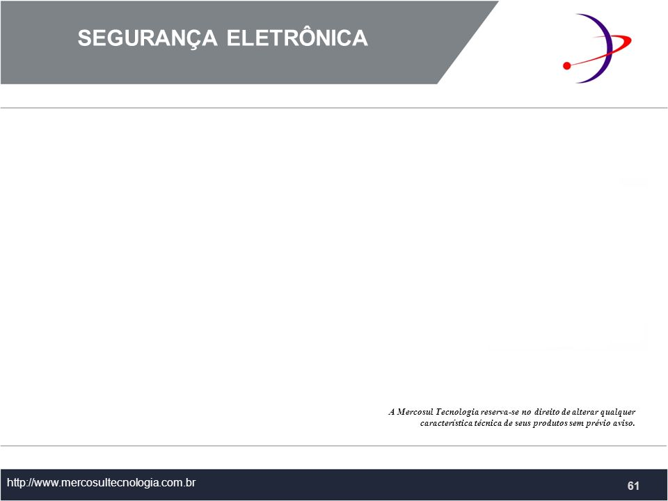 SEGURANÇA ELETRÔNICA http://www.mercosultecnologia.com.br 61 A Mercosul Tecnologia reserva-se no direito de alterar qualquer característica técnica de seus produtos sem prévio aviso.
