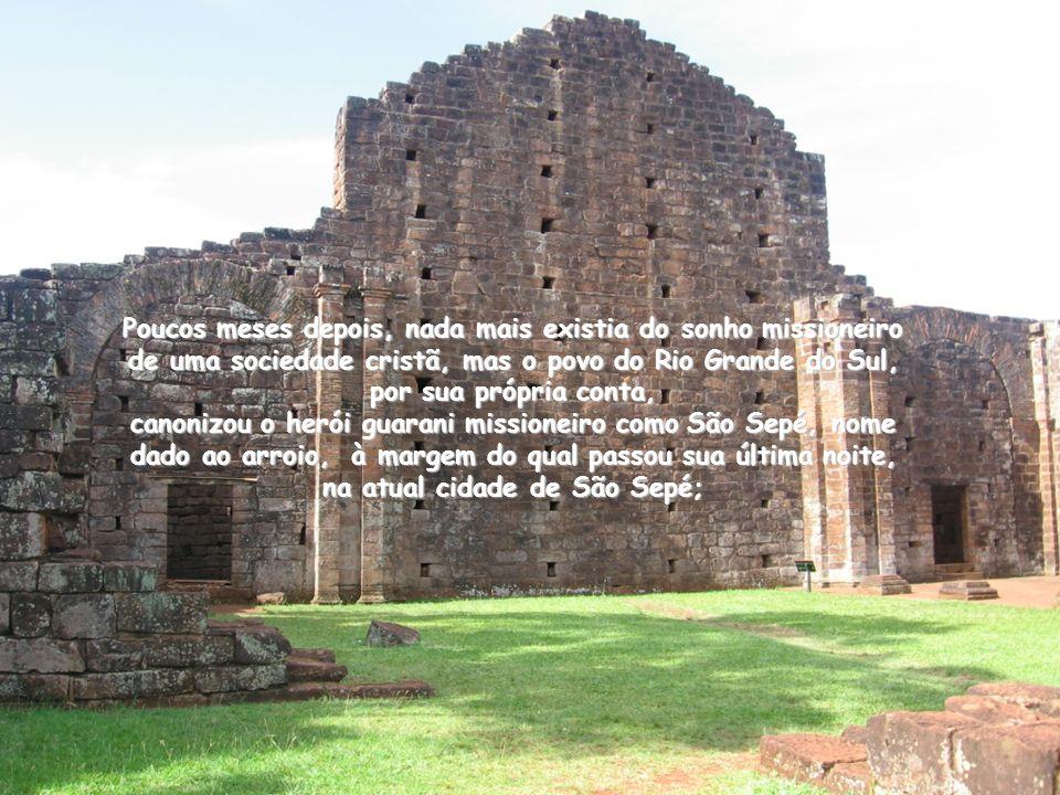 Três dias depois, no dia 10 de fevereiro, mil e quinhentos índios foram trucidados na batalha do Caiboaté, não havendo oficialmente nenhuma baixa nos