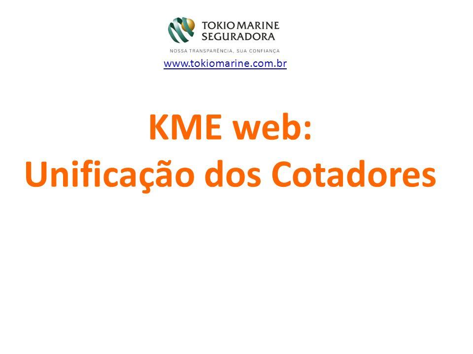 KME web: Unificação dos Cotadores www.tokiomarine.com.br