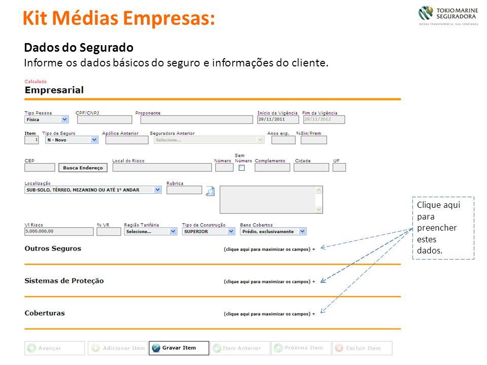 Dados do Segurado Informe os dados básicos do seguro e informações do cliente. Clique aqui para preencher estes dados. Kit Médias Empresas: