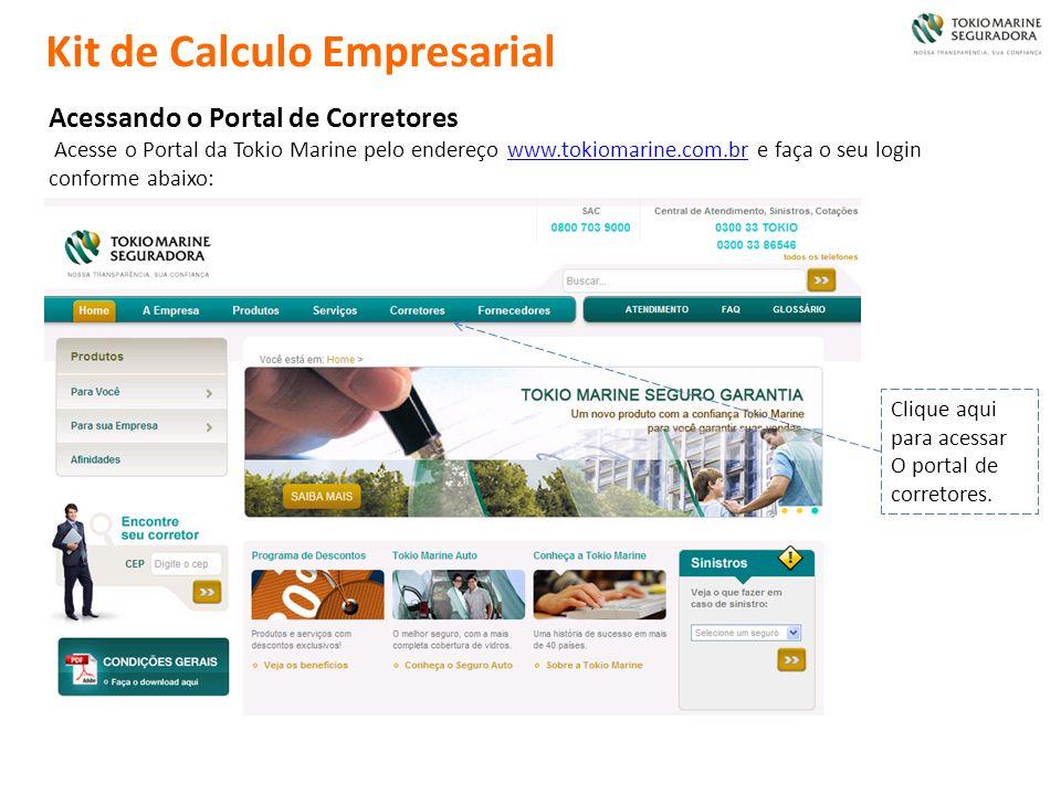 Kit de Calculo Empresarial Clique aqui para acessar O portal de corretores. Acessando o Portal de Corretores Acesse o Portal da Tokio Marine pelo ende