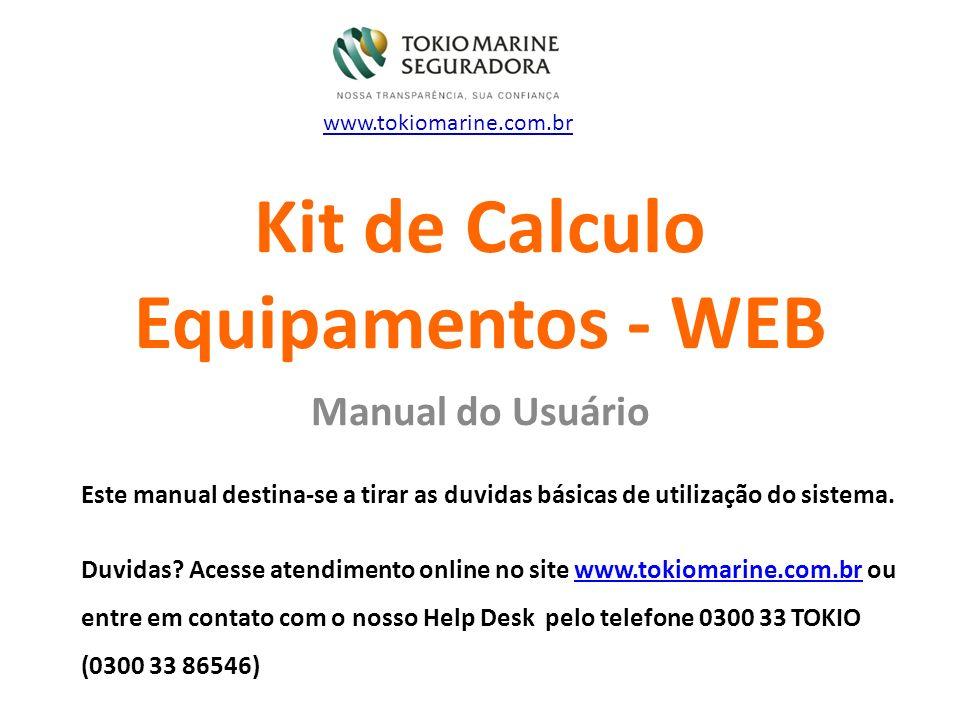 Kit de Calculo Equipamentos - WEB Manual do Usuário www.tokiomarine.com.br Este manual destina-se a tirar as duvidas básicas de utilização do sistema.
