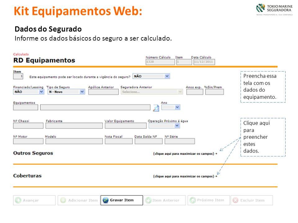 Dados do Segurado Informe os dados básicos do seguro a ser calculado. Clique aqui para preencher estes dados. Kit Equipamentos Web: Preencha essa tela