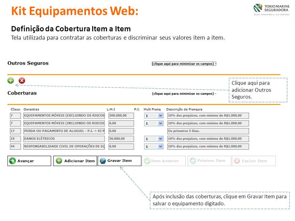 Definição da Cobertura Item a Item Tela utilizada para contratar as coberturas e discriminar seus valores item a item. Após inclusão das coberturas, c