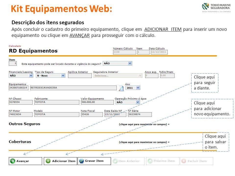 Descrição dos itens segurados Após concluir o cadastro do primeiro equipamento, clique em ADICIONAR ITEM para inserir um novo equipamento ou clique em