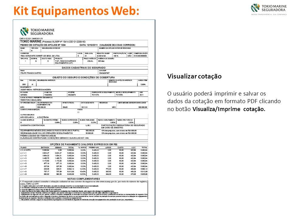 Visualizar cotação O usuário poderá imprimir e salvar os dados da cotação em formato PDF clicando no botão Visualiza/Imprime cotação. Kit Equipamentos