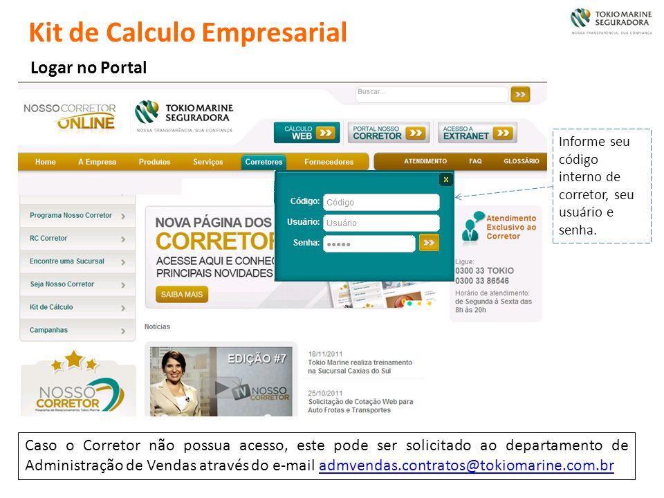 Kit de Calculo Empresarial Logar no Portal Informe seu código interno de corretor, seu usuário e senha. Caso o Corretor não possua acesso, este pode s