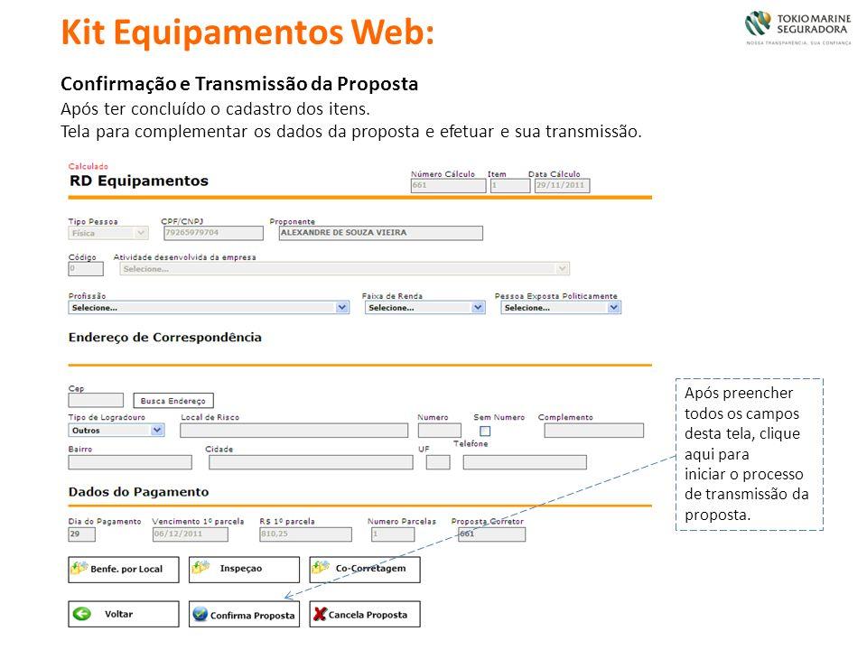 Confirmação e Transmissão da Proposta Após ter concluído o cadastro dos itens. Tela para complementar os dados da proposta e efetuar e sua transmissão