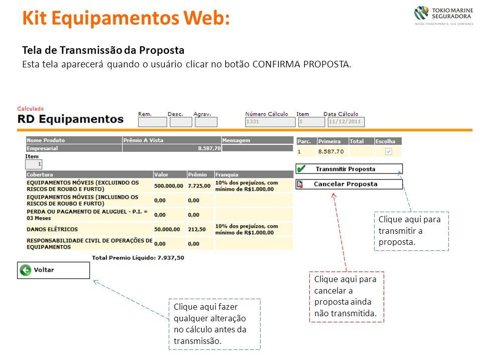 Tela de Transmissão da Proposta Esta tela aparecerá quando o usuário clicar no botão CONFIRMA PROPOSTA. Clique aqui para transmitir a proposta. Clique