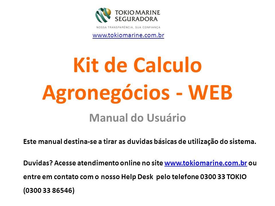 Kit de Calculo Agronegócios - WEB Manual do Usuário www.tokiomarine.com.br Este manual destina-se a tirar as duvidas básicas de utilização do sistema.