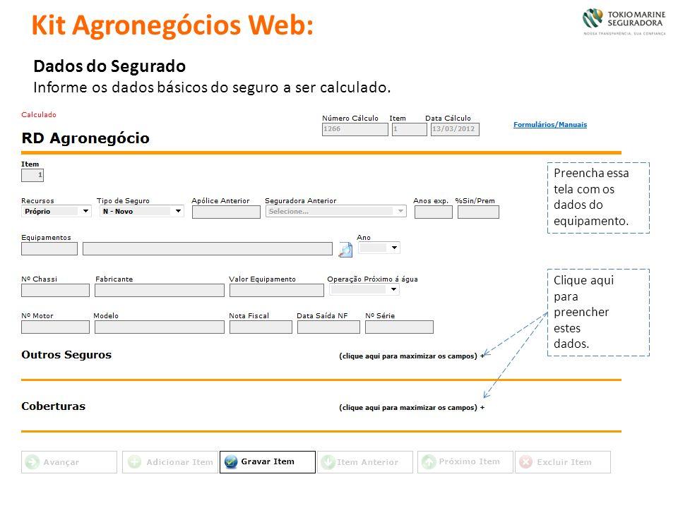 Dados do Segurado Informe os dados básicos do seguro a ser calculado. Clique aqui para preencher estes dados. Kit Agronegócios Web: Preencha essa tela