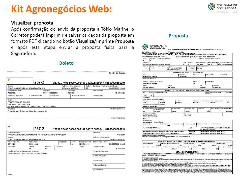 Kit Agronegócios Web: Boleto Proposta Visualizar proposta Após confirmação do envio da proposta à Tókio Marine, o Corretor poderá imprimir e salvar os