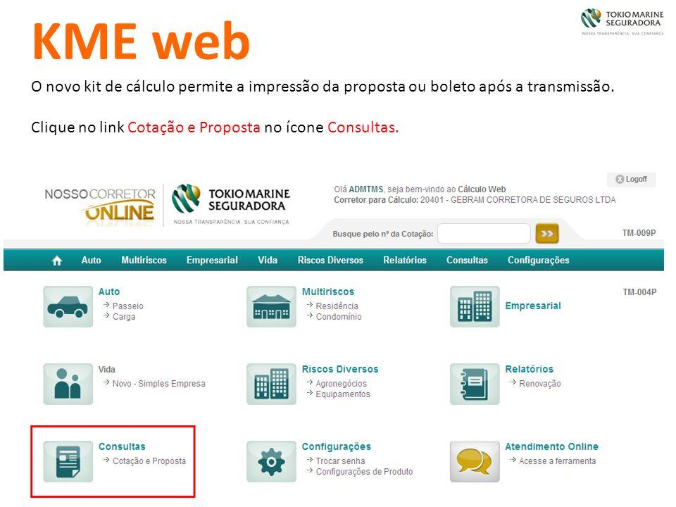 KME web O novo kit de cálculo permite a impressão da proposta ou boleto após a transmissão. Clique no link Cotação e Proposta no ícone Consultas.
