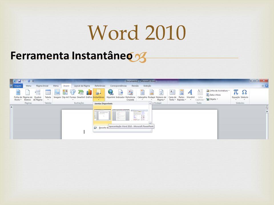 Word 2010 O recurso Instantâneo permite capturar telas rapidamente, inserindo-as em documentos, planilhas ou apresentações. Para isso, acesse Inserir