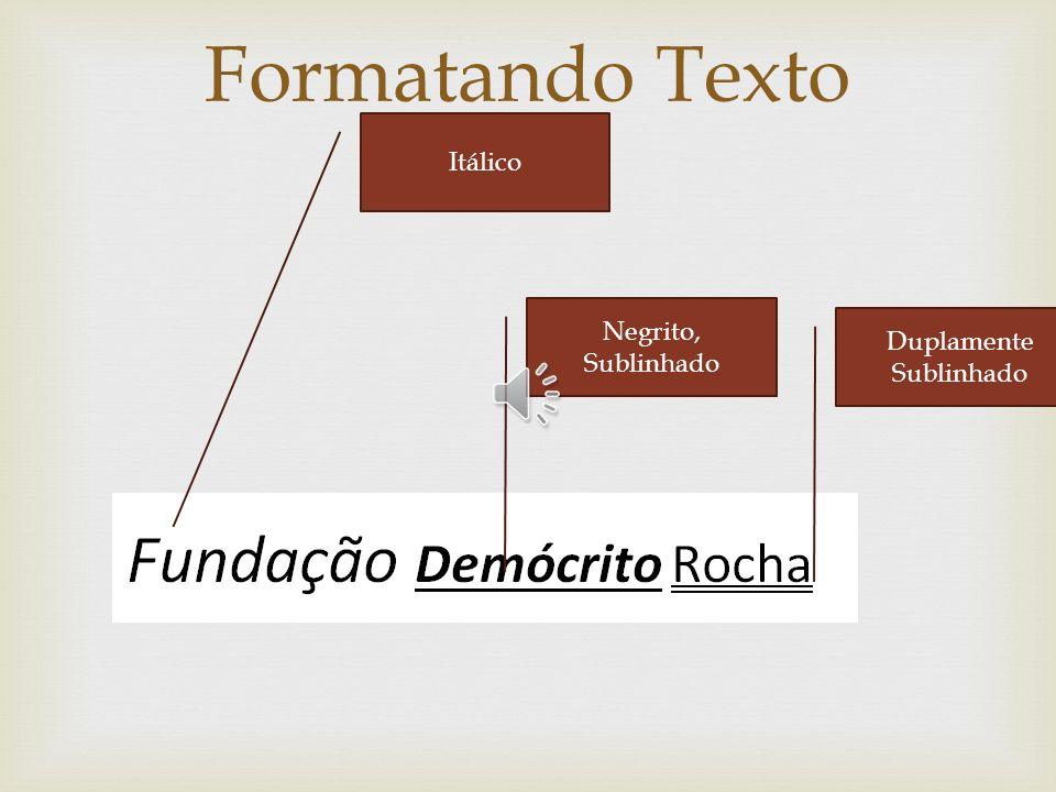 Formatando Texto Itálico Negrito, Sublinhado Duplamente Sublinhado