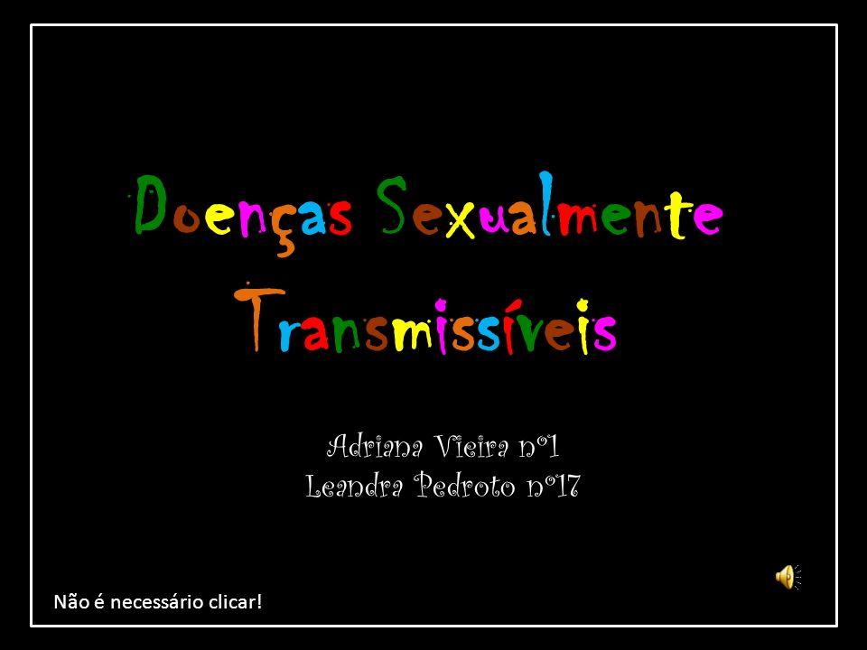 Doenças SexualmenteTransmissíveisDoenças SexualmenteTransmissíveis Adriana Vieira nº1 Leandra Pedroto nº17 Não é necessário clicar!