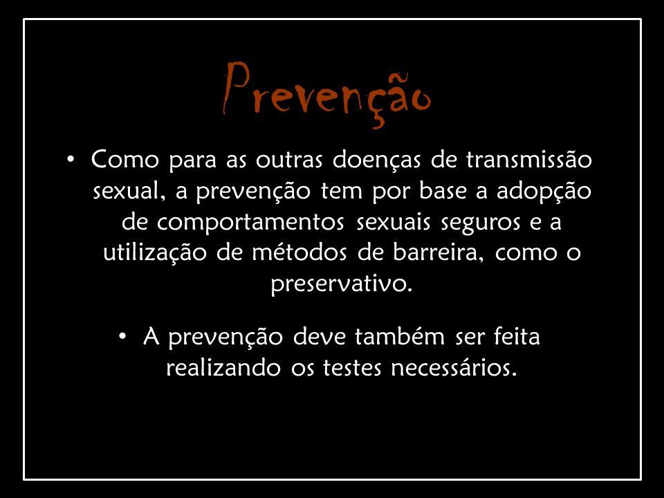 Prevenção Como para as outras doenças de transmissão sexual, a prevenção tem por base a adopção de comportamentos sexuais seguros e a utilização de mé
