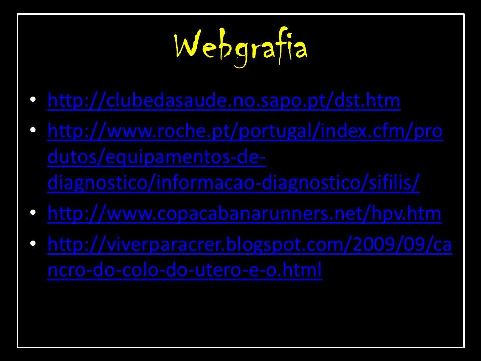 Webgrafia http://clubedasaude.no.sapo.pt/dst.htm http://www.roche.pt/portugal/index.cfm/pro dutos/equipamentos-de- diagnostico/informacao-diagnostico/
