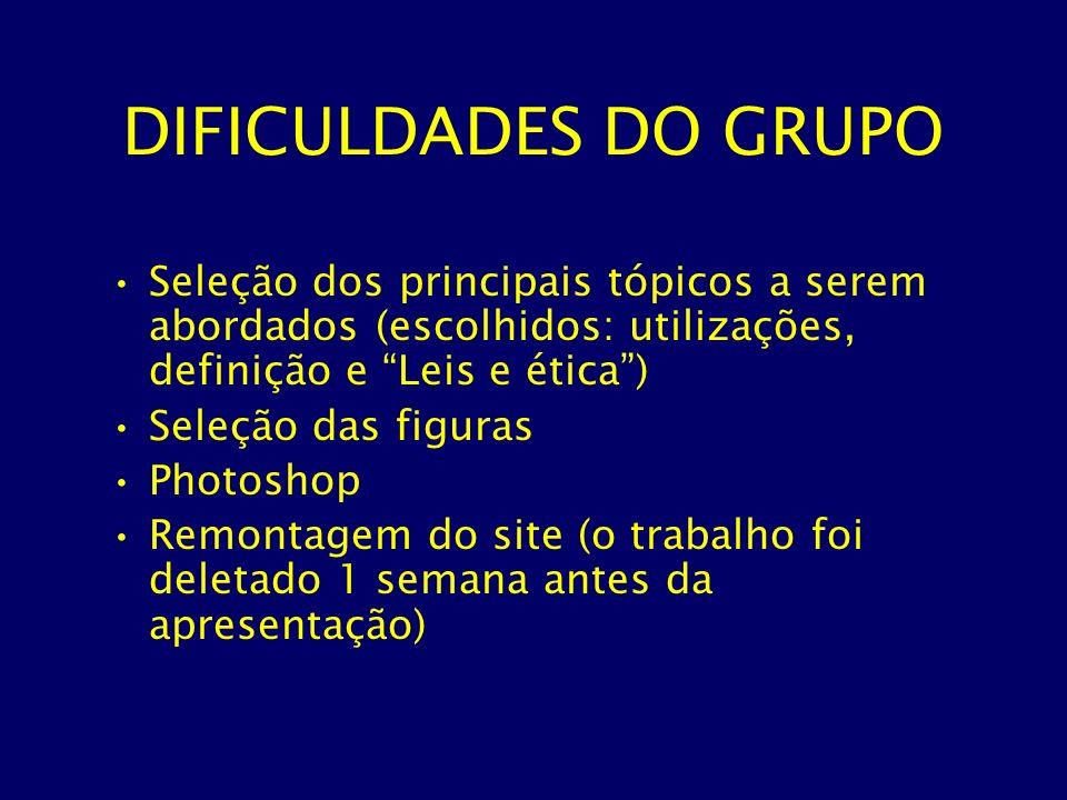 DIFICULDADES DO GRUPO Seleção dos principais tópicos a serem abordados (escolhidos: utilizações, definição e Leis e ética) Seleção das figuras Photosh