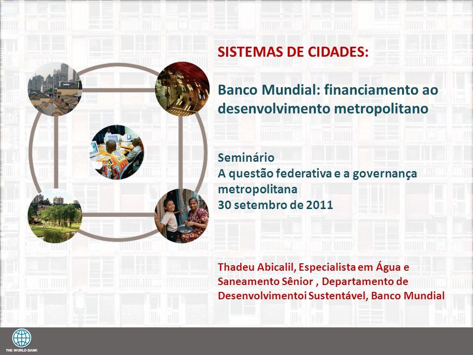 THE WORLD BANK SISTEMAS DE CIDADES: Banco Mundial: financiamento ao desenvolvimento metropolitano Seminário A questão federativa e a governança metrop