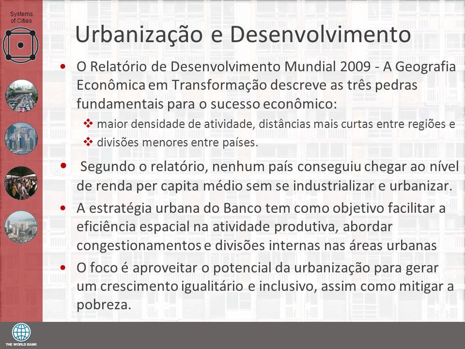 THE WORLD BANK Systems of Cities Urbanização e Desenvolvimento O Relatório de Desenvolvimento Mundial 2009 - A Geografia Econômica em Transformação de