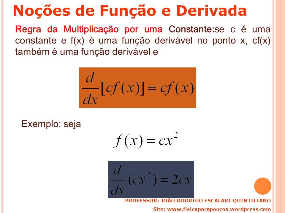 Regra da Multiplicação por uma Constante:se c é uma constante e f(x) é uma função derivável no ponto x, cf(x) também é uma função derivável e Exemplo: