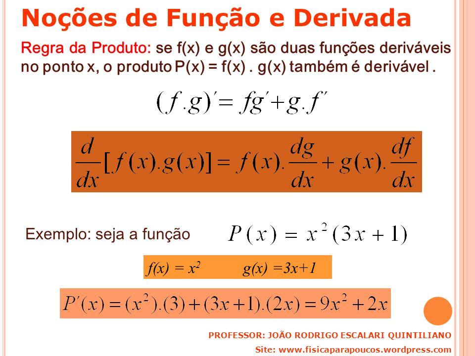 Regra da Produto: se f(x) e g(x) são duas funções deriváveis no ponto x, o produto P(x) = f(x). g(x) também é derivável. Exemplo: seja a função f(x) =