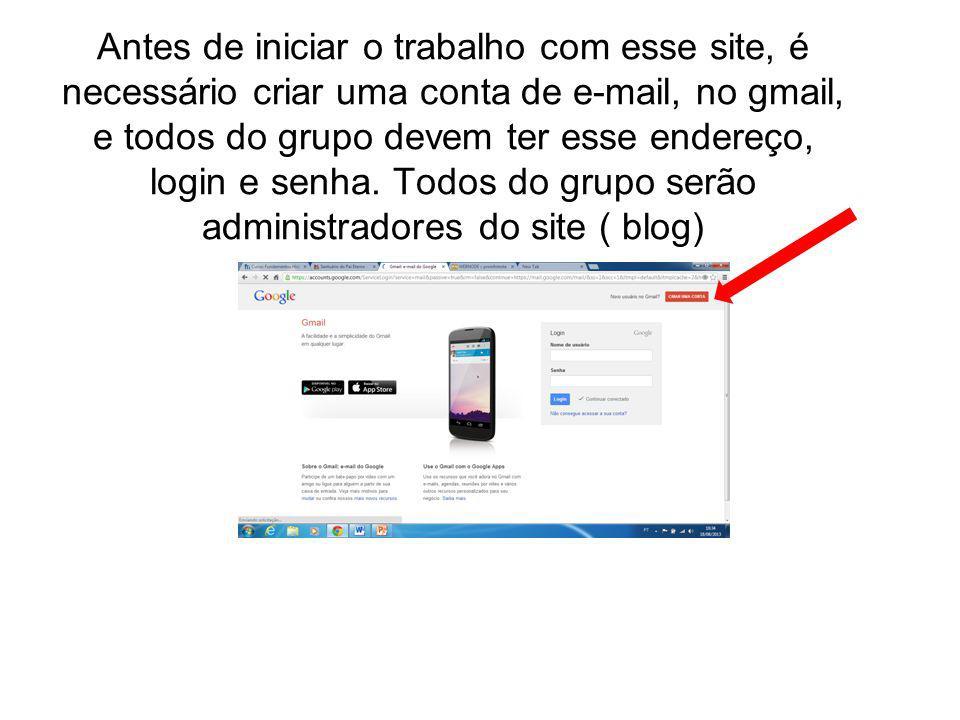 Antes de iniciar o trabalho com esse site, é necessário criar uma conta de e-mail, no gmail, e todos do grupo devem ter esse endereço, login e senha.