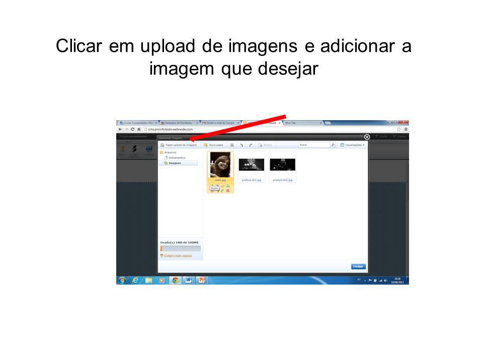 Clicar em upload de imagens e adicionar a imagem que desejar