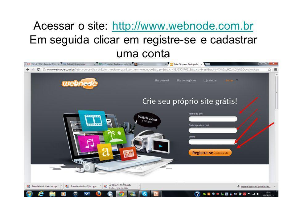 Acessar o site: http://www.webnode.com.br Em seguida clicar em registre-se e cadastrar uma contahttp://www.webnode.com.br