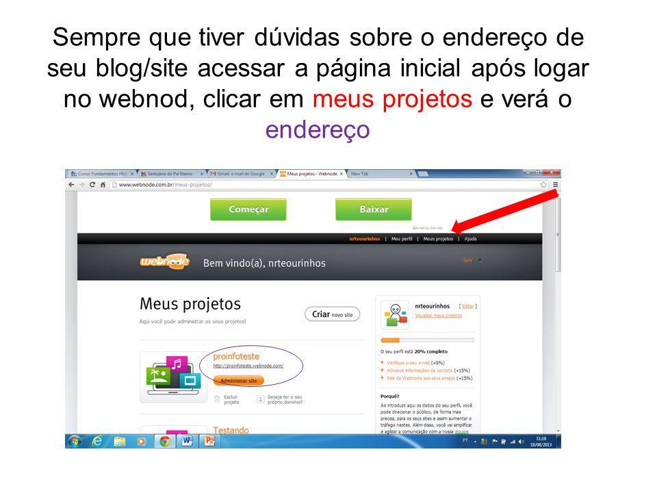 Sempre que tiver dúvidas sobre o endereço de seu blog/site acessar a página inicial após logar no webnod, clicar em meus projetos e verá o endereço