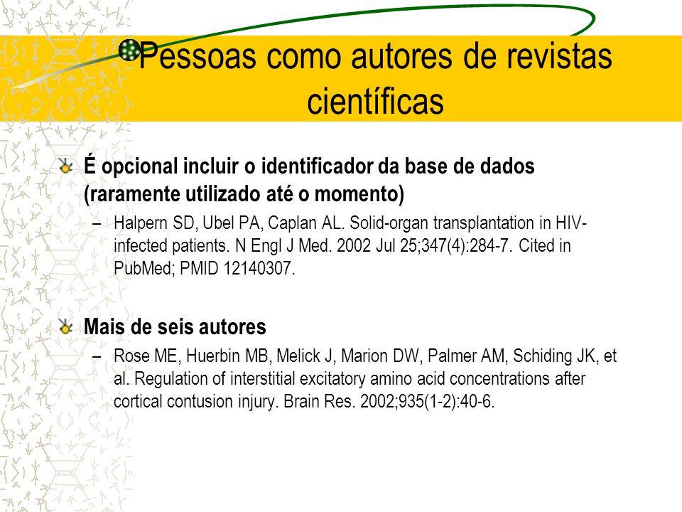 Pessoas como autores de revistas científicas É opcional incluir o identificador da base de dados (raramente utilizado até o momento) –Halpern SD, Ubel PA, Caplan AL.