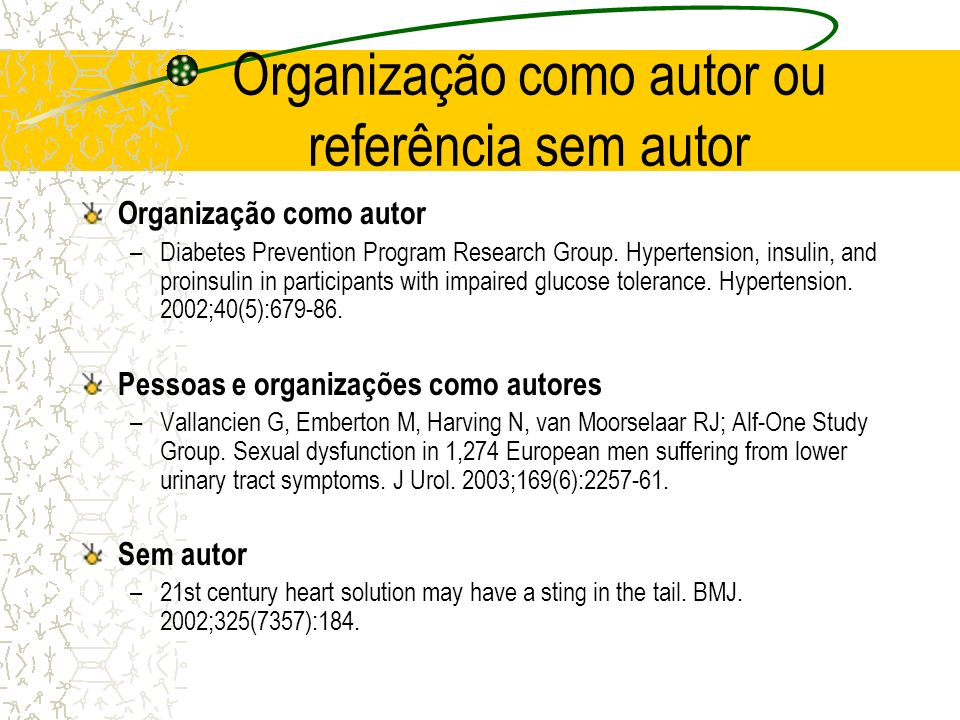 Organização como autor ou referência sem autor Organização como autor –Diabetes Prevention Program Research Group. Hypertension, insulin, and proinsul