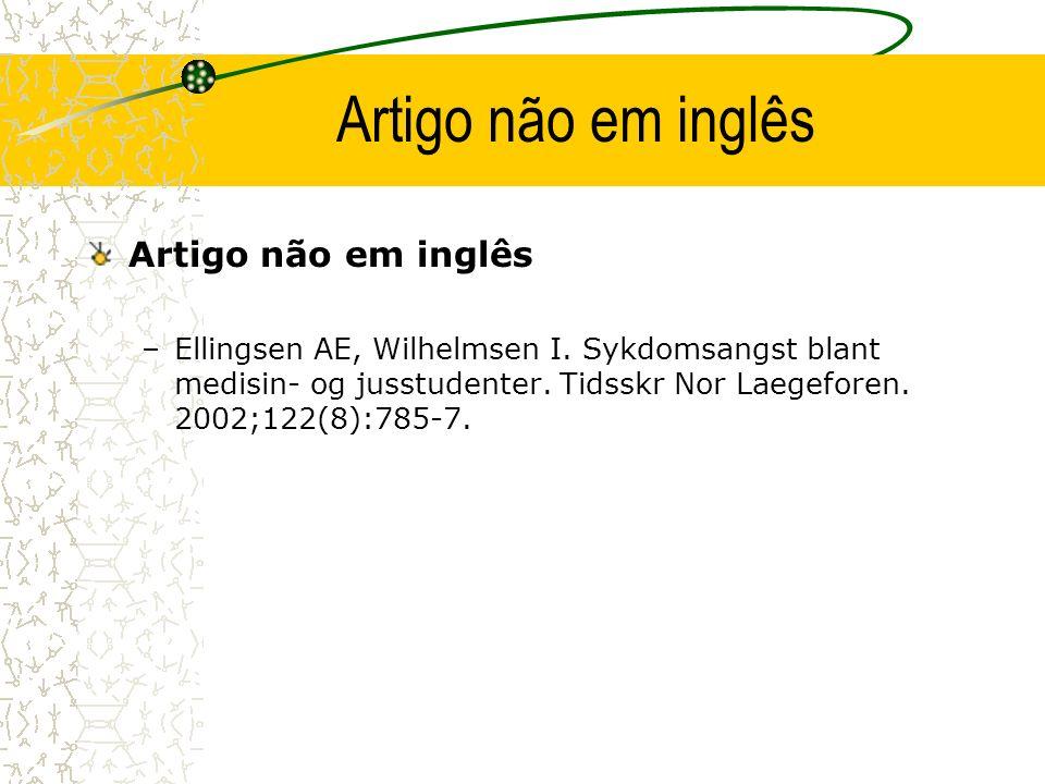 Artigo não em inglês –Ellingsen AE, Wilhelmsen I. Sykdomsangst blant medisin- og jusstudenter. Tidsskr Nor Laegeforen. 2002;122(8):785-7.