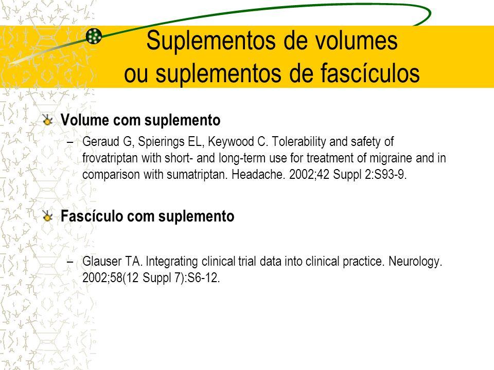 Suplementos de volumes ou suplementos de fascículos Volume com suplemento –Geraud G, Spierings EL, Keywood C. Tolerability and safety of frovatriptan