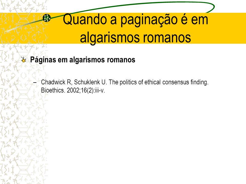 Quando a paginação é em algarismos romanos Páginas em algarismos romanos –Chadwick R, Schuklenk U. The politics of ethical consensus finding. Bioethic